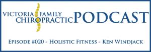 Victoria Family Chiropractic Podcast EP 20 Victoria BC